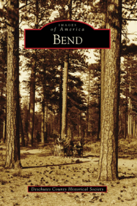 """""""Bend"""" and """"Redmond"""" Pictorial Histories   Available at Des Chutes Historical Museum Bookstore"""